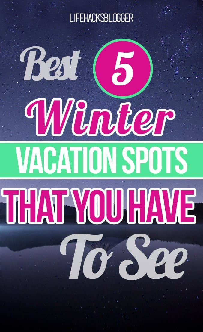 Best 5 Winter Vacation Spots That You Must See Life Hacks